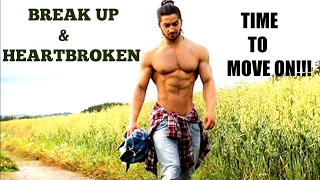 Break Up & Heartbroken - TIME TO MOVE ON !! - FITNESS & BODYBUILDING Motivation