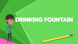 What is Drinking fountain?, Explain Drinking fountain, Define Drinking fountain