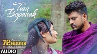 72 HOURS: Tum Bepanah Full Audio Song   Mohit Chauhan, Priyanka Negi   Avinash Dhyani,Yeshi Dema