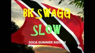 BK SWAGG--SLOW 2017 ( HOW YUH WUKING SO GYAL)