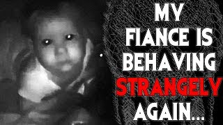 """My Fiance is Behaving Strangely Again..."" 2 by Felix Blackwell| CreepyPasta Storytime"