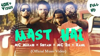 Sibtain - Mast Hai ft. MC Ess | MC Musaib | Xahil (Official Music Video)