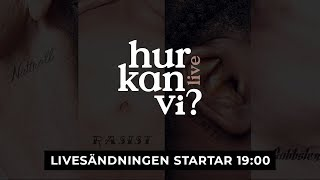 HUR KAN VI? - LIVESTREAM - 15:E JANUARI I MALMÖ 19.00