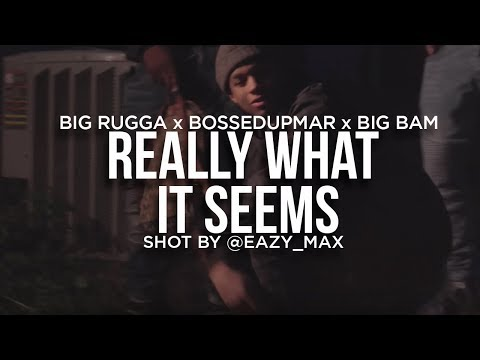 BossedUpMar x Rugga x Big Bam - Really What It Seems [Shot by @EAZY_MAX]