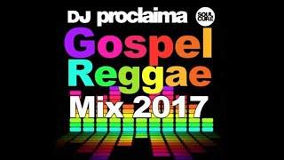 GOSPEL REGGAE MIX 2017  - DJ Proclaima Gospel Reggae Mix