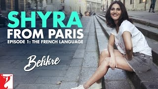 Shyra From Paris | Episode 1: The French Language | Befikre | Vaani Kapoor