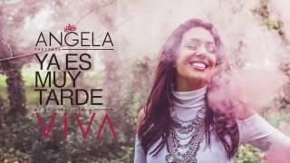 YA ES MUY TARDE / VIVA / ANGELA LEIVA 2016