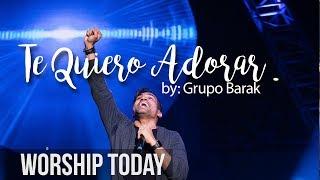 Grupo Barak - Te Quiero Adorar (Varios videos en vivo)