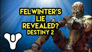 Destiny 2 Lore What was Felwinter's Lie?