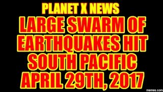 LARGE SWARM OF EARTHQUAKES HIT SOUTH PACIFIC APRIL,29, 2017