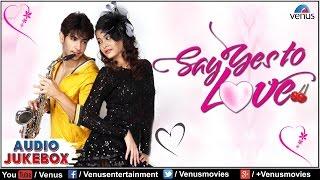 Say Yes To Love - Audio Jukebox | Aasad Mirza, Nazia Hussain, Aditya Raj Kapoor | Full Hindi Songs