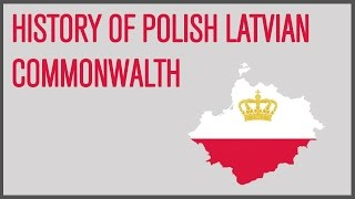 History of the Polish Latvian Commonwealth