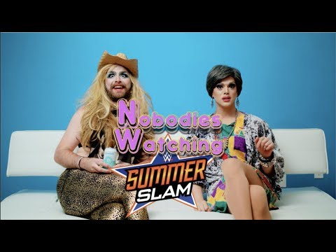 Nobodies Watching Wrestling Ep 6: WWE SUMMERSLAM (2017) Feat. Miss Eaves and Rob Pasbani