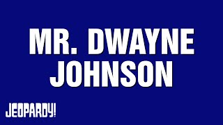Mr. Dwayne Johnson | JEOPARDY!