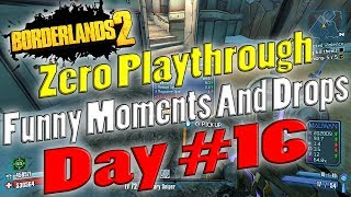 Borderlands 2 | Zero Playthrough Funny Moments And Drops | Day #16