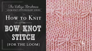 How to Knit the Bow Knot Stitch {For the Loom}