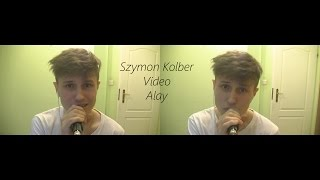 Video - Alay Szymon Kolber cover
