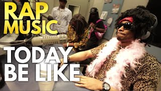 RAP MUSIC TODAY BE LIKE