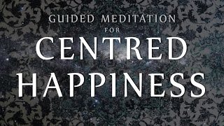 Guided Meditation For Centred Happiness (Free Mindfulness Meditation MP3 Download)