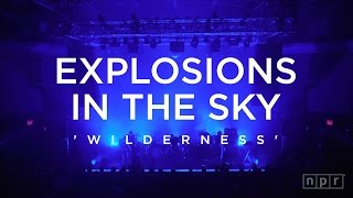 Explosions in the Sky: Wilderness | NPR Music Front Row