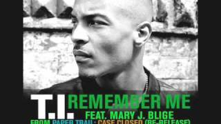 T.I Ft Mary J Blige-Don't Forget Me,Remember Me