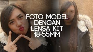 Tutorial Foto Model Dengan Lensa Kit 18-55mm