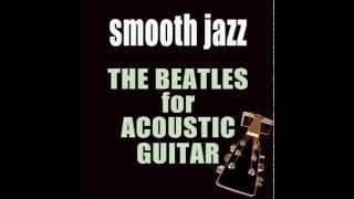 The Beatles for Acoustic Guitar - Kobor Gales ( Smooth Jazz )