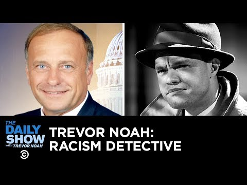 Is Rep. Steve King Racist Enter Trevor Noah Racism Detective The Daily Show