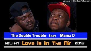 The Double Trouble ft Mama D - Love is in the air