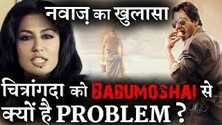 Nawazuddin's shocking revelation on Why Chitrangada left Babumoshai Bandookbaaz?