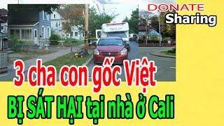 3 cha con gốc Việt B,Ị S,Á,T H,Ạ,I t,ạ,i nhà ở Cali - Donate Sharing