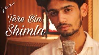 Tere Bin Shimla | Version 2 | Iyaan | Music Video | Latest Hindi Song 2017