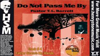 Father I Stretch My Hands - Pastor T. L. Barrett