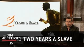 Two Years a Slave - The Jim Jefferies Show