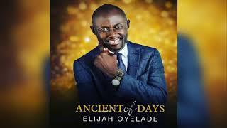 elijah oleyade- My Testimony — Ancient Of Days