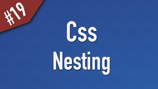 Learn Css in Arabic #19 - Nesting and How it Work