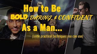 How to Be Bold, Daring & Confident as a Man