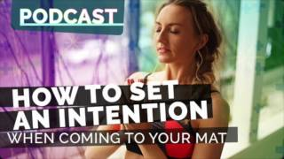 Episode 55: How to Set an Intention When Coming to Your Mat | Yoga Hacks Podcast