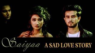 Saiyaa By S.M. Tushar | Bangla New Music Video 2016| A Sad Love Story