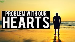 Problem With Our Hearts