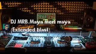 DJ MRB -Maya meri maya (Extended blast mix)