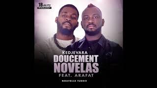 KEDJEVARA FEAT DJ ARAFAT - DOUCEMENT NOVELAS (AUDIO OFFICIEL)