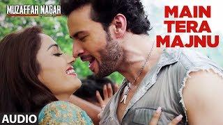 Main Tera Majnu Full Audio Song | Muzaffarnagar - The Burning Love