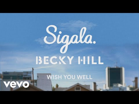 Sigala Becky Hill Wish You Well Lyric Video