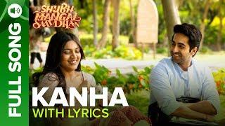 KANHA - Full Song with Lyrics   Shubh Mangal Saavdhan   Ayushmann & Bhumi Pednekar    Tanishk - Vayu