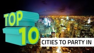 Top 10 Cities to Party In