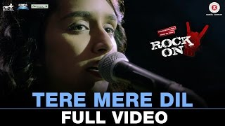 Tere Mere Dil - Full Video | Rock On 2 | Farhan Akhtar & Shraddha Kapoor | Shankar Ehsaan Loy