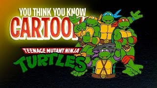 Teenage Mutant Ninja Turtles - You Think You Know Cartoons?