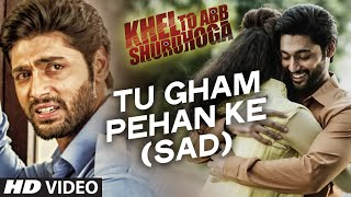 Tu Gham Pehan Ke Video Song | Khel To Abb Shuru Hoga | T-Series