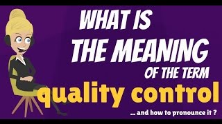 What is QUALITY CONTROL? What does QUALITY CONTROL mean? QUALITY CONTROL meaning & explanation